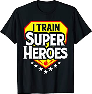 I Train Super Heroes T-Shirt For Teachers