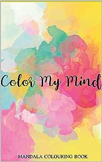 COLOR MY MIND- MANDALA COLOURING BOOK: MANDALA COLOURING PAGES