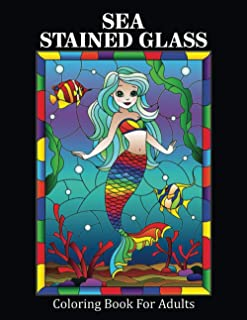 Sea Stained Glass Coloring Book For Adults: Coloring Book for Adults Enchanted Fantasy Women Under the Ocean For Stress Re...