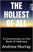 THE HOLIEST OF ALL: A Commentary on the Book of Hebrews