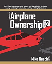 Mike Busch on Airplane Ownership (Volume 2): More of what every aircraft owner needs to know about selecting, purchasing,  insuring, maintaining, troubleshooting, ... modifying, and flying light airplanes