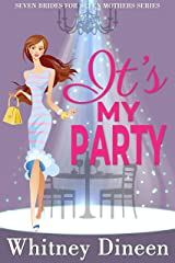 It's My Party: A Royal Romantic Comedy (Seven Brides for Seven Mothers Book 3) Kindle Edition