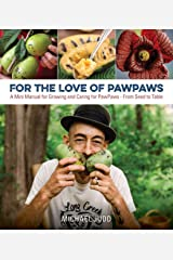 FOR THE LOVE OF PAWPAWS: A Mini Manual for Growing and Caring for Pawpaws - From Seed to Table Kindle Edition