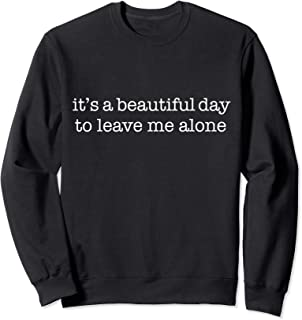 Funny Sarcastic It's a beautiful day to leave me alone gift Sweatshirt
