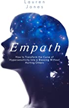 Empath: How to Transform the Curse of Hypersensitivity Into a Blessing Without Hurting Others