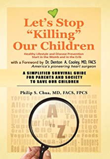 Let's Stop Killing Our Children: Disease Prevention Starting from the Crib a Simplified Survival Guide for Parents and Soc...