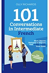 101 Conversations in Intermediate French: Short Natural Dialogues to Boost Your Confidence & Improve Your Spoken French (French Edition) Kindle Edition