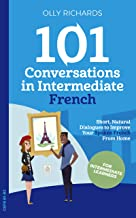 101 Conversations in Intermediate French: Short Natural Dialogues to Boost Your Confidence & Improve Your Spoken French (101 Conversations in French t. 2) (French Edition)