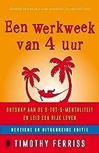 Een werkweek van 4 uur: ontsnap aan de 9-tot-5-mentaliteit en leid een rijk leven (Dutch Edition)