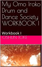 My Omo Iroko Drum and Dance Society WORKBOOK I: Workbook I (OIDDS I 1)