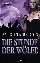 Die Stunde der Wölfe: Alpha & Omega 5 - Roman (German Edition)