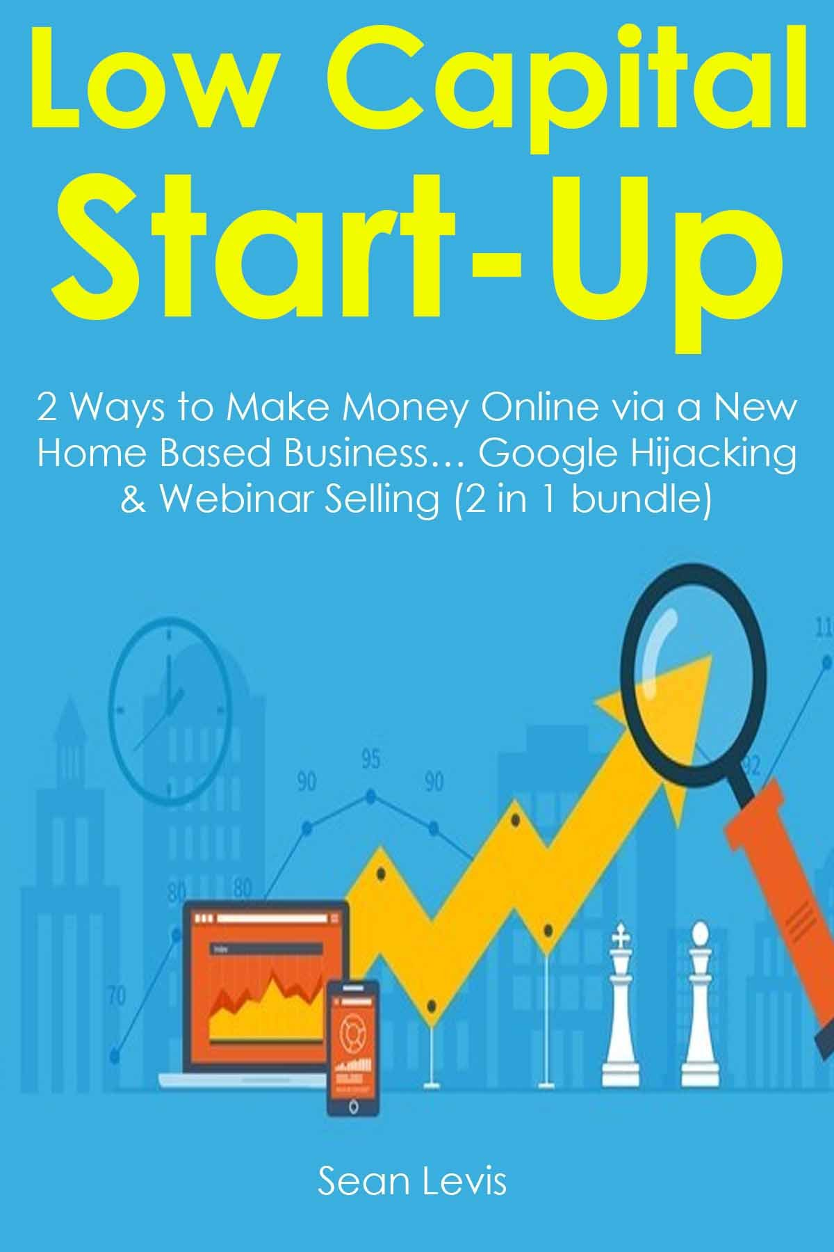 Low-Capital Start-Up (2 Book Bundle): 2 Ways to Make Money Online via a New Home Based Business… Google Hijacking & Webinar Selling