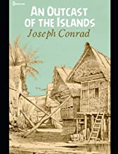 An Outcast of the Island: A Brilliant Story of Fiction (Annotated) By Joseph Conrad.