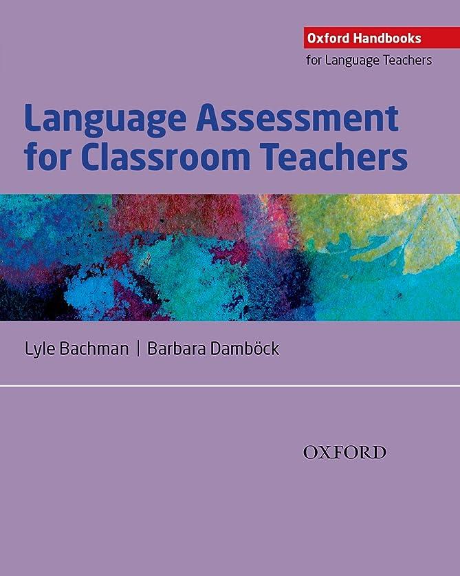 親愛な影響を受けやすいですプロポーショナルLanguage Assessment for Classroom Teachers (Oxford Handbooks for Language Teachers) (English Edition)
