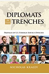 Diplomats in the Trenches: Profiles of U.S. Foreign Service Officers Kindle Edition