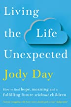 Living the Life Unexpected: How to find hope, meaning and a fulfilling future without children