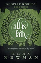 All is Fair: The Split Worlds - Book Three (The Split Worlds, 3)