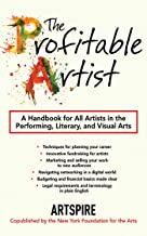 The Profitable Artist: A Handbook for All Artists in the Performing, Literary, and Visual Arts (English Edition)