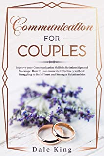 Communication for Couples: Improve your Communication Skills in Relationships and Marriage. How to Communicate Effectively...