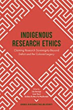 Indigenous Research Ethics: Claiming Research Sovereignty Beyond Deficit and the Colonial Legacy (Advances in Research Eth...