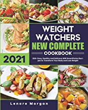Weight Watchers New Complete Cookbook 2021: 200+ Easy, Healthy and Delicious WW SmartPoints Recipes to Transform Your Body...
