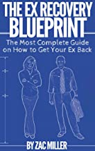 The Ex Recovery Blueprint: The Most Complete Guide on How to Get Your Ex Back