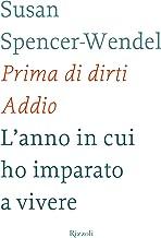 Prima di dirti Addio: L'anno in cui ho imparato a vivere (Italian Edition)