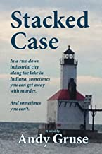 Stacked Case: In a run-down industrial city along the lake in Indiana, sometimes you can get away with murder. And sometimes you can't
