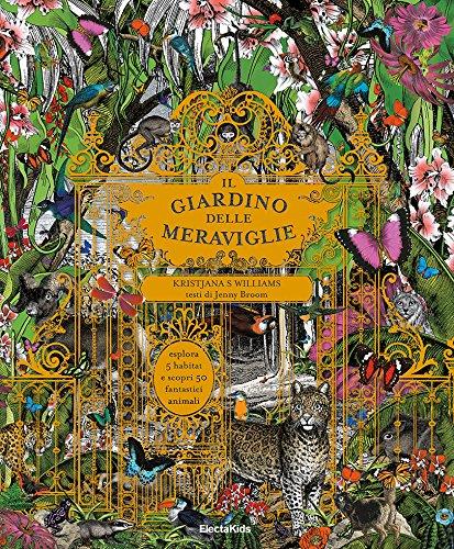 Il giardino delle meraviglie. Esplora 5 habitat e scopri 50 fantastici animali. Ediz. illustrata