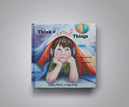 Think Of Good Things (Listen, READ, or sing along with BOOK and CD)