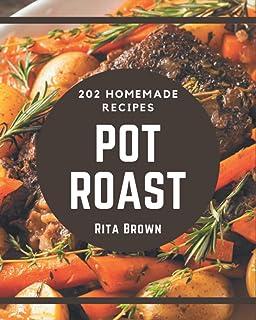 202 Homemade Pot Roast Recipes: The Highest Rated Pot Roast Cookbook You Should Read