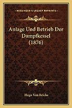 Anlage Und Betrieb Der Dampfkessel (1876)