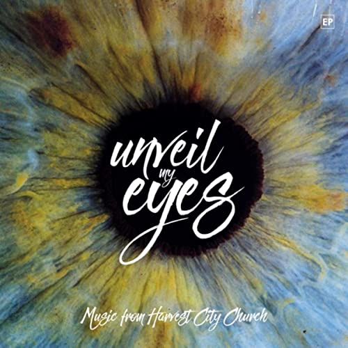 Harvest City Church - Unveil My Eyes (2019)