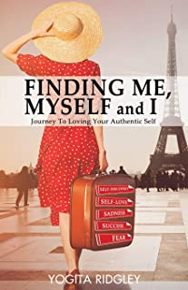 FINDING ME, MYSELF and I: Journey to Loving Your Authentic Self
