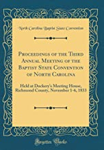 Proceedings of the Third Annual Meeting of the Baptist State Convention of North Carolina: Held at Dockery's Meeting House, Richmond County, November 1-6, 1833 (Classic Reprint)
