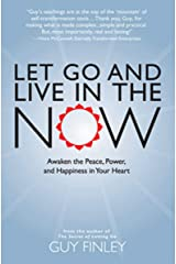 Let Go and Live in the Now: Awaken the Peace, Power, and Happiness in Your Heart Kindle Edition
