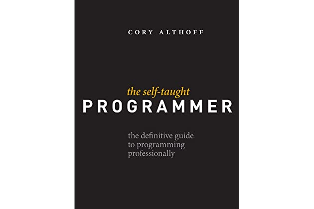 The Self-Taught Programmer: The Definitive Guide to Programming