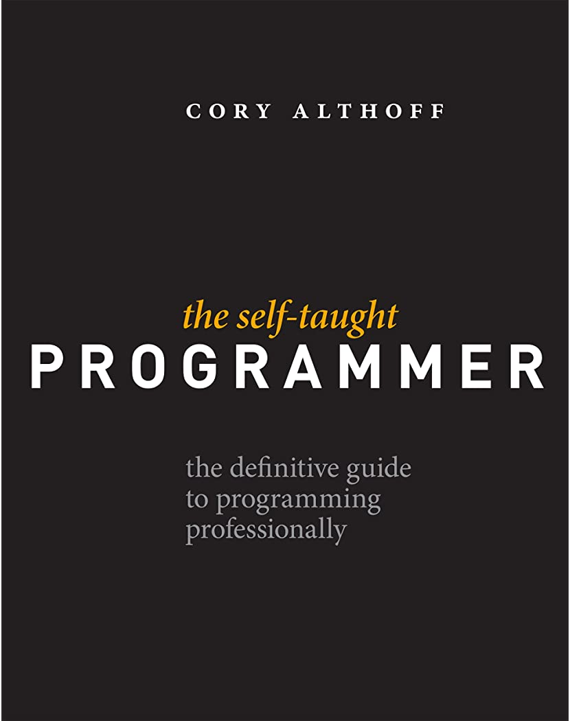 The Self Taught Programmer The Definitive Guide To Programming Professionally 1 Althoff Cory Ebook Amazon Com