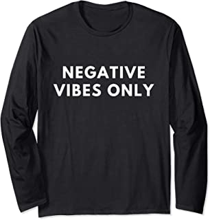 Negative Vibes Only for men gift women saying sarcastic Long Sleeve T-Shirt