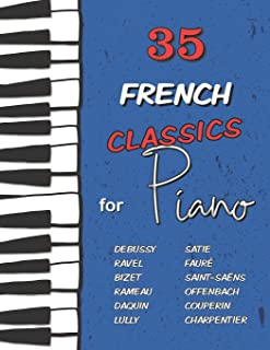 35 French Classics for Piano: Debussy, Ravel, Satie, Fauré,