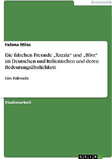"""Die falschen Freunde """"Razzia"""" und """"Blitz"""" im Deutschen und Italienischen und deren Bedeutungsähnlichkeit: Eine Fallstudie (German Edition)"""