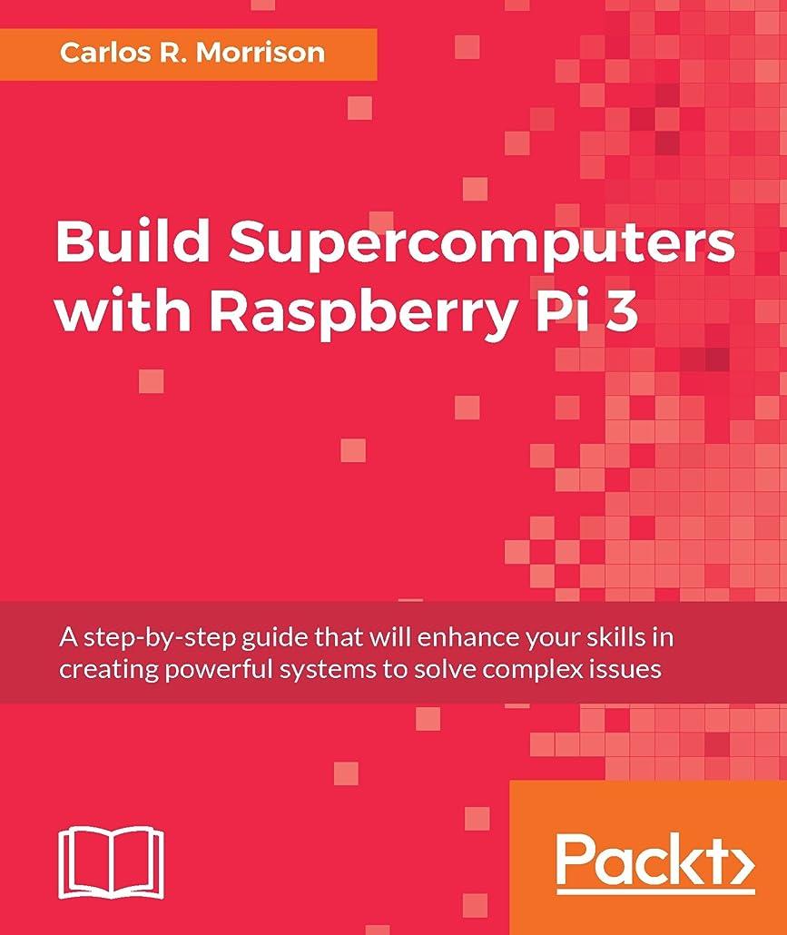 誇りめったに反対したBuild Supercomputers with Raspberry Pi 3 (English Edition)