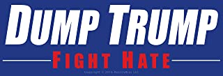 Dump Trump Fight Hate Anti Donald Trump Bumper Sticker Decal. Reject Bigotry & Divisiveness as Promoted by the President in 2016. Elect a Message of Love & Inclusiveness. When They Go Low We Go High.