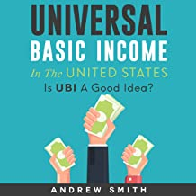 Universal Basic Income in the United States: Is UBI a Good Idea?