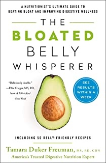 The Bloated Belly Whisperer: A Nutritionist's Ultimate Guide to Beating Bloat and Improving Digestive Wellness