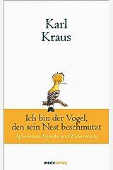Karl Kraus: Ich bin der Vogel, den sein Nest beschmutzt: Aphorismen, Sprüche und Widersprüche (German Edition) Kindle Edition