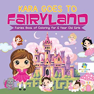 Kara Goes to Fairyland - Fairies Book of Coloring for 6 Year Old Girls