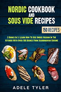 Nordic Cookbook And Sous Vide Recipes: 2 Books In 1: Learn How To Use Under Vacuum In The Kitchen With Over 150 Dishes Fro...