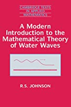A Modern Introduction to the Mathematical Theory of Water Waves (Cambridge Texts in Applied Mathematics Book 19)