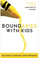 Boundaries with Kids: How Healthy Choices Grow Healthy Children Kindle Edition